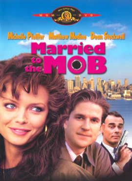 Married to the Mob  ('It`s the Godfather on laughing gas)